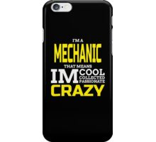 I'M A MECHANIC THATS MEANS IM COOL COLLECTED PASSIONATE CRAZY iPhone Case/Skin