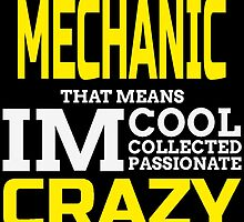 I'M A MECHANIC THATS MEANS IM COOL COLLECTED PASSIONATE CRAZY by badassarts
