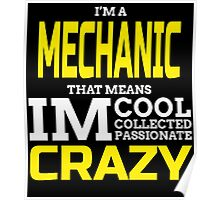 I'M A MECHANIC THATS MEANS IM COOL COLLECTED PASSIONATE CRAZY Poster