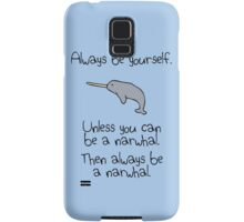 Always be yourself, unless you can be a narwhal Samsung Galaxy Case/Skin