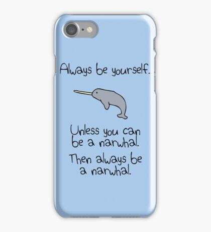 Always Be Yourself, Unless You Can Be A Narwhal iPhone Case/Skin