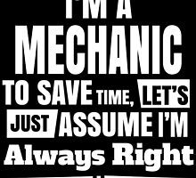 I'M A MECHANIC TO SAVE TIME, LET'S JUST ASSUME I'M ALWAYS RIGHT by BADASSTEES