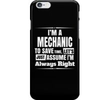 I'M A MECHANIC TO SAVE TIME, LET'S JUST ASSUME I'M ALWAYS RIGHT iPhone Case/Skin