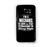 I'M A MECHANIC TO SAVE TIME, LET'S JUST ASSUME I'M ALWAYS RIGHT Samsung Galaxy Case/Skin