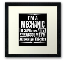 I'M A MECHANIC TO SAVE TIME, LET'S JUST ASSUME I'M ALWAYS RIGHT Framed Print