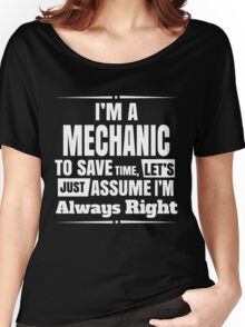 I'M A MECHANIC TO SAVE TIME, LET'S JUST ASSUME I'M ALWAYS RIGHT Women's Relaxed Fit T-Shirt