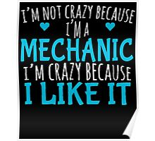 I'M NOT CRAZY BECAUSE I'M A MECHANIC I'M CRAZY BECAUSE I LIKE IT Poster