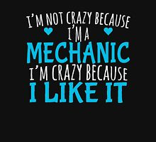 I'M NOT CRAZY BECAUSE I'M A MECHANIC I'M CRAZY BECAUSE I LIKE IT Unisex T-Shirt