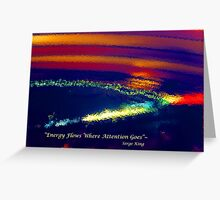 "#3--""Energy Flows Where Attention Goes"" Greeting Card"