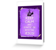 Keep Calm And don't fcuk with the Jesus Greeting Card