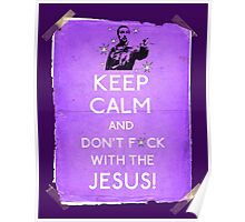 Keep Calm And don't fcuk with the Jesus Poster
