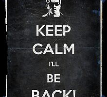 Keep Calm I'll Be Back 14 by filippobassano