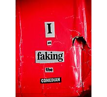 I Am Faking The Comedian Photographic Print