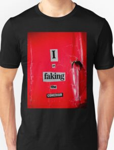 I Am Faking The Comedian Unisex T-Shirt