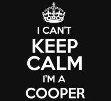 I can't keep calm I'm a Cooper by keepingcalm
