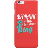 MECHANIC A TITEL JUST ABOVE KING iPhone Case/Skin