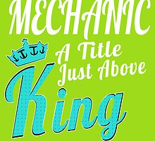 MECHANIC A TITEL JUST ABOVE KING by fancytees