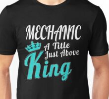 MECHANIC A TITLE JUST ABOVE KING Unisex T-Shirt