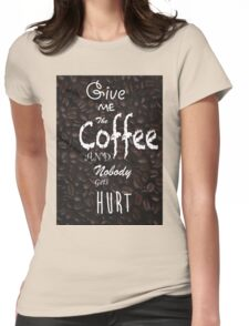 Give Me Coffee Womens Fitted T-Shirt