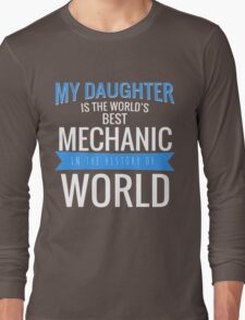 MY DAUGHTER IS THE WORLD'S BEST MECHANIC IN THE HISTORY OF WORLD Long Sleeve T-Shirt