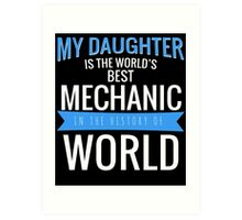 MY DAUGHTER IS THE WORLD'S BEST MECHANIC IN THE HISTORY OF WORLD Art Print