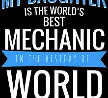 MY DAUGHTER IS THE WORLD'S BEST MECHANIC IN THE HISTORY OF WORLD by BADASSTEES