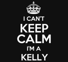 I can't keep calm I'm a Kelly by keepingcalm