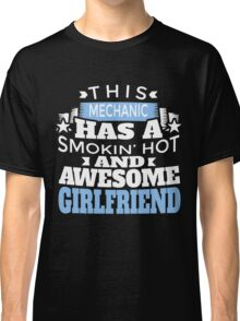 THIS MECHANIC HAS A SMOKING' HOT AND AWESOME GIRLFRIEND Classic T-Shirt