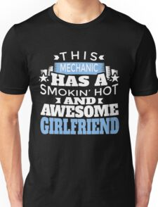 THIS MECHANIC HAS A SMOKING' HOT AND AWESOME GIRLFRIEND Unisex T-Shirt