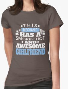 THIS MECHANIC HAS A SMOKING' HOT AND AWESOME GIRLFRIEND Womens Fitted T-Shirt