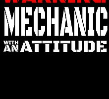 WARNING MECHANIC WITH AN ATTITUDE by BADASSTEES