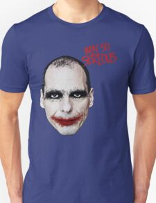 Varoufakis-Why So Serious Unisex T-Shirt