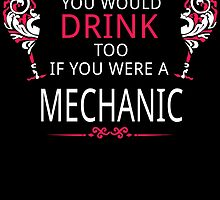 YOU WOULD DRINK TOO IF YOU WERE A MECHANIC by badassarts