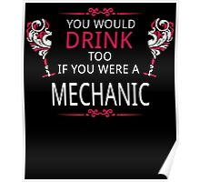 YOU WOULD DRINK TOO IF YOU WERE A MECHANIC Poster