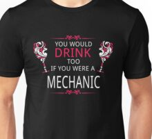 YOU WOULD DRINK TOO IF YOU WERE A MECHANIC Unisex T-Shirt