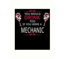 YOU WOULD DRINK TOO IF YOU WERE A MECHANIC Art Print
