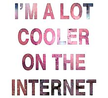 I'm a Lot Cooler On The Internet. Photographic Print