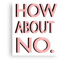 """How About No"" Canvas Print"