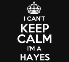 I can't keep calm I'm a Hayes by keepingcalm