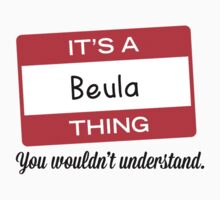 Its a Beula thing you wouldnt understand! by masongabriel
