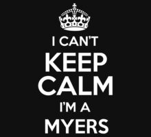 I can't keep calm I'm a Myers by keepingcalm