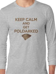 Keep Calm and Get Poldarked Long Sleeve T-Shirt