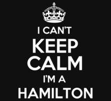 I can't keep calm I'm a Hamilton by keepingcalm
