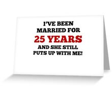 I've Been Married For 25 Years Greeting Card