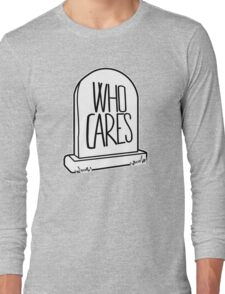 WHO CARES - Gravestone Design Long Sleeve T-Shirt