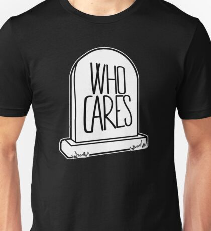 WHO CARES - Gravestone Design Unisex T-Shirt