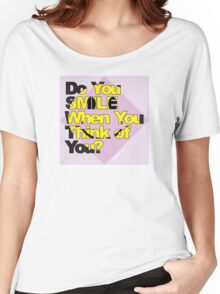 Do You Smile When You Think of You? Women's Relaxed Fit T-Shirt