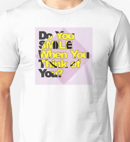 Do You Smile When You Think of You? Unisex T-Shirt