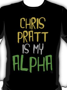 Chris Pratt is My Alpha T-Shirt