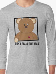 DON'T BLAME THE TEDDY BEAR Long Sleeve T-Shirt